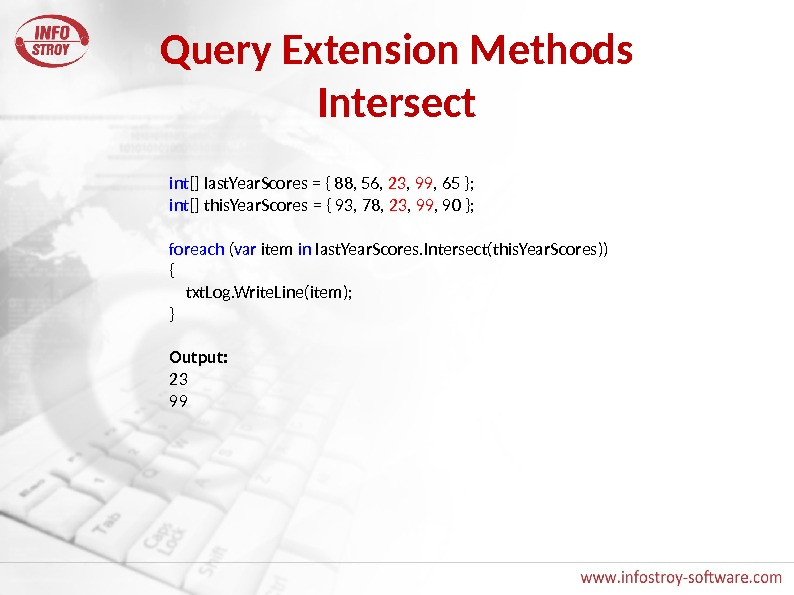 Query Extension Methods Intersect int [] last. Year. Scores = { 88, 56,  23 ,