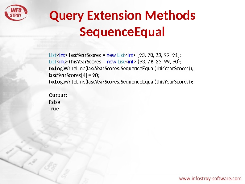 Query Extension Methods Sequence. Equal List  int  last. Year. Scores = new  List