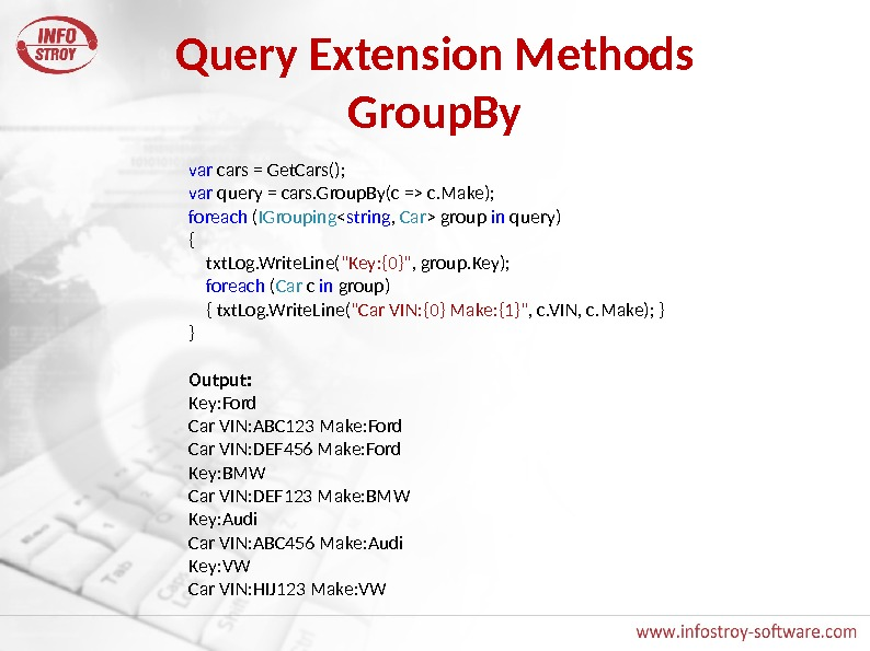 Query Extension Methods Group. By var cars = Get. Cars(); var query = cars. Group. By(c