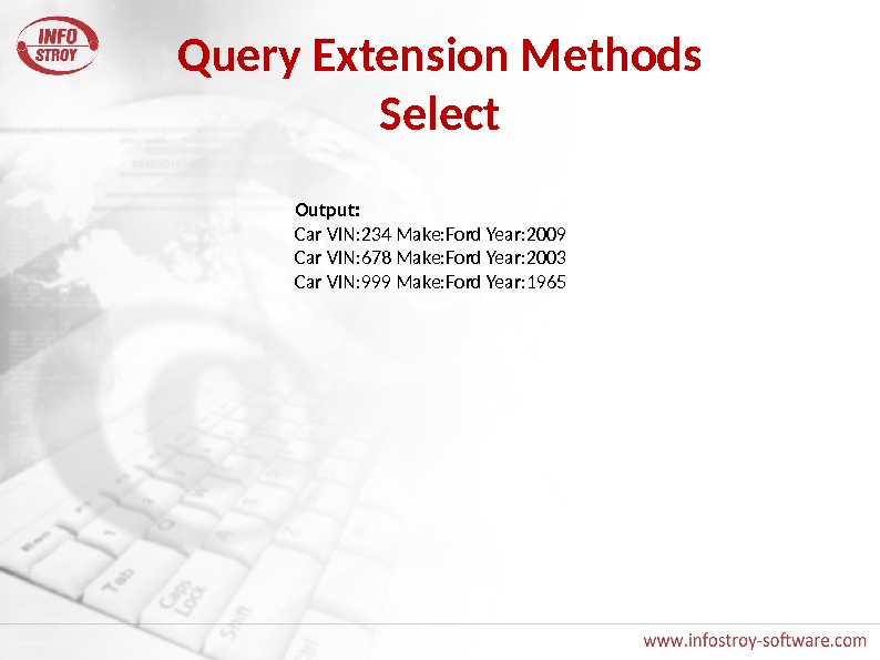 Query Extension Methods Select Output: Car VIN: 234 Make: Ford Year: 2009 Car VIN: 678 Make: