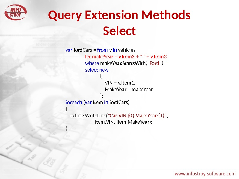 Query Extension Methods Select var ford. Cars = from v in vehicles   let make.