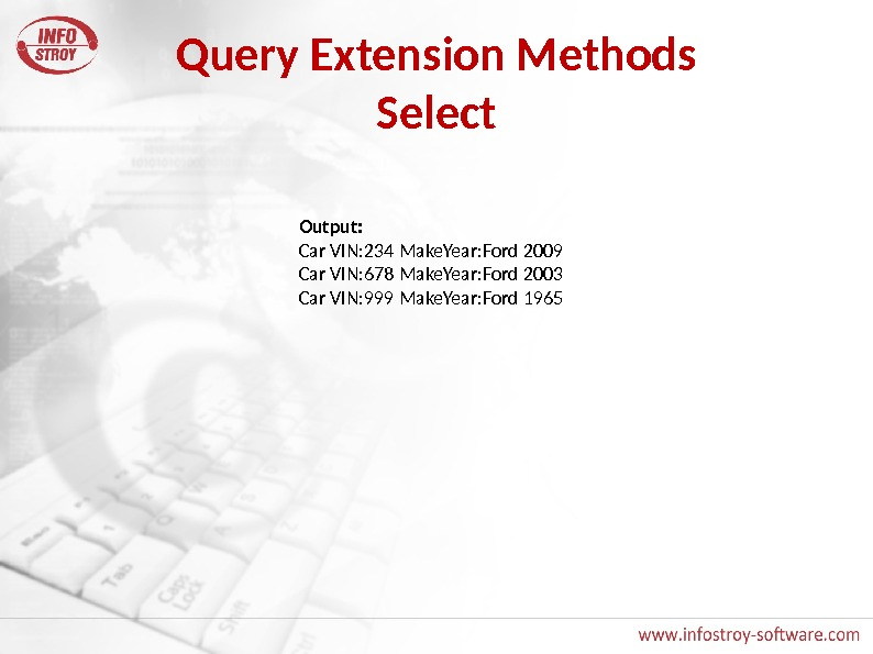 Query Extension Methods Select Output: Car VIN: 234 Make. Year: Ford 2009 Car VIN: 678 Make.