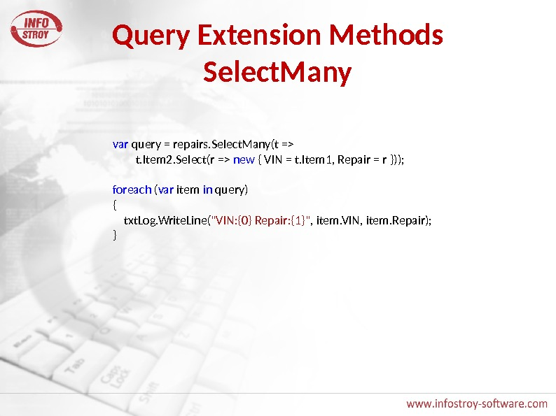 Query Extension Methods Select. Many var query = repairs. Select. Many(t =   t. Item