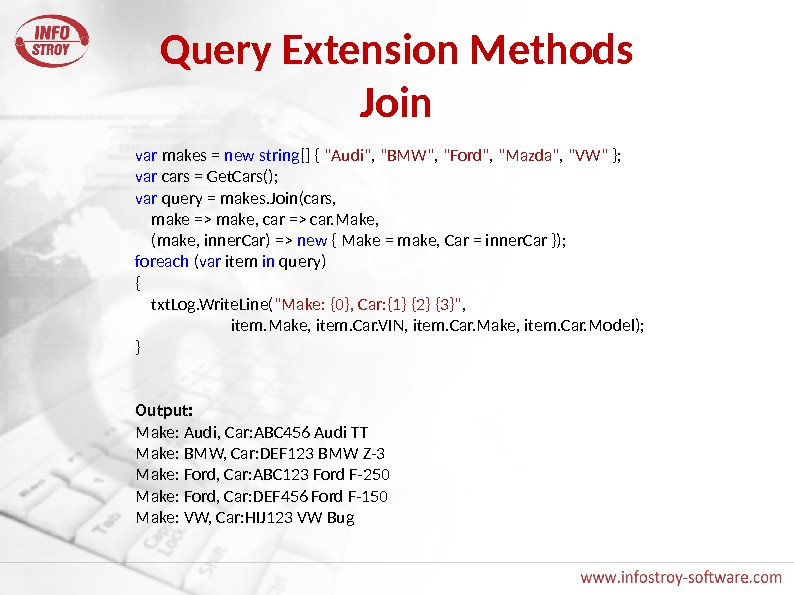 Query Extension Methods Join var makes = new  string [] { Audi ,  BMW