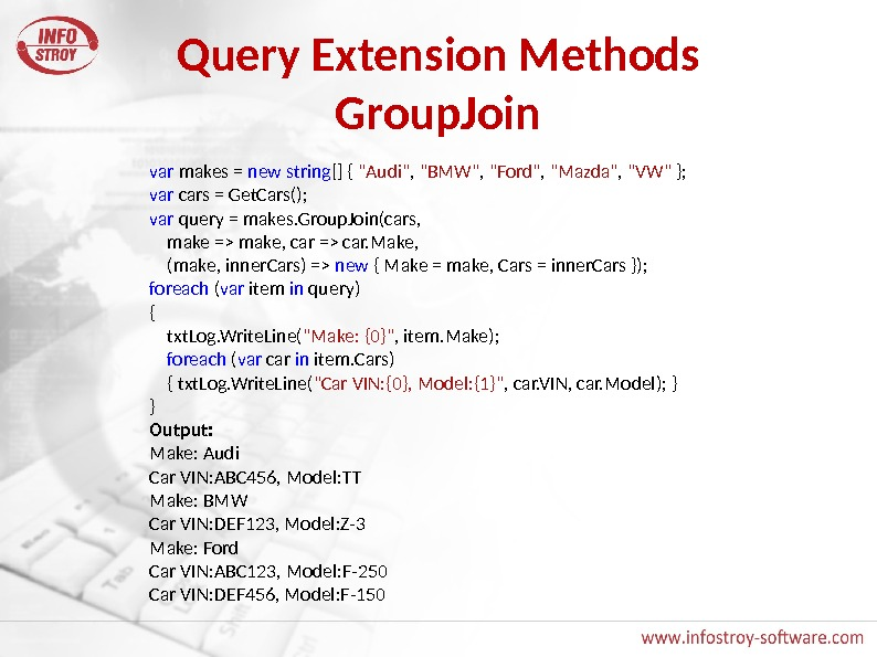 Query Extension Methods Group. Join var makes = new  string [] { Audi ,