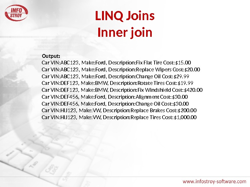 LINQ Joins Inner join Output: Car VIN: ABC 123, Make: Ford, Description: Fix Flat Tire Cost: