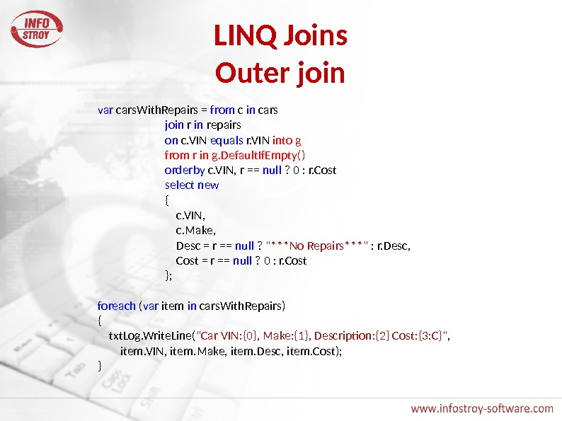 LINQ Joins Outer join var cars. With. Repairs = from c in cars