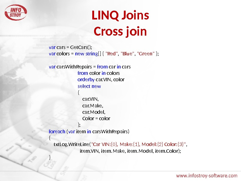 LINQ Joins Cross join var cars = Get. Cars(); var colors = new  string []