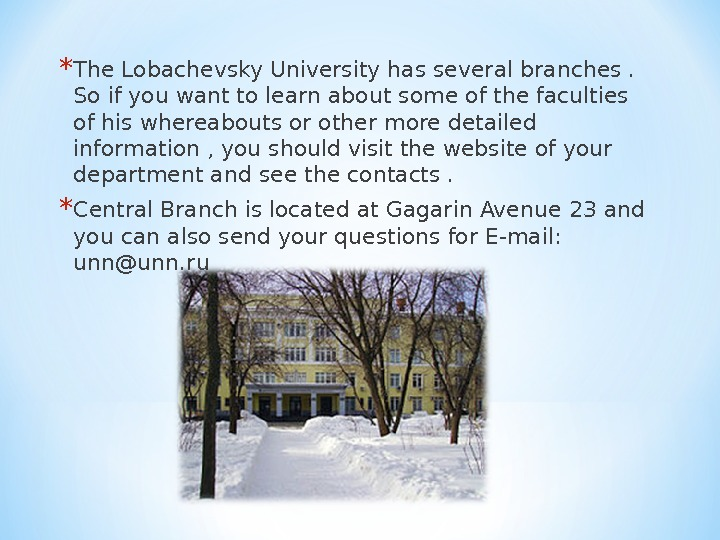 * The Lobachevsky University has several branches.  So if you want to learn about some