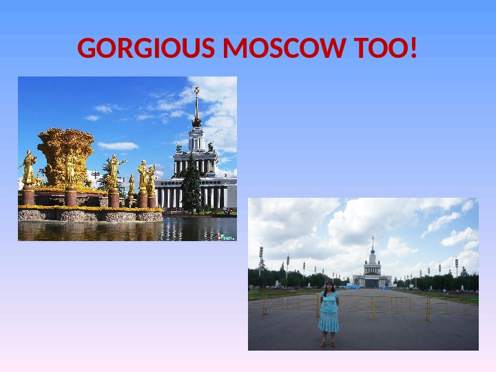 GORGIOUS MOSCOW TOO!