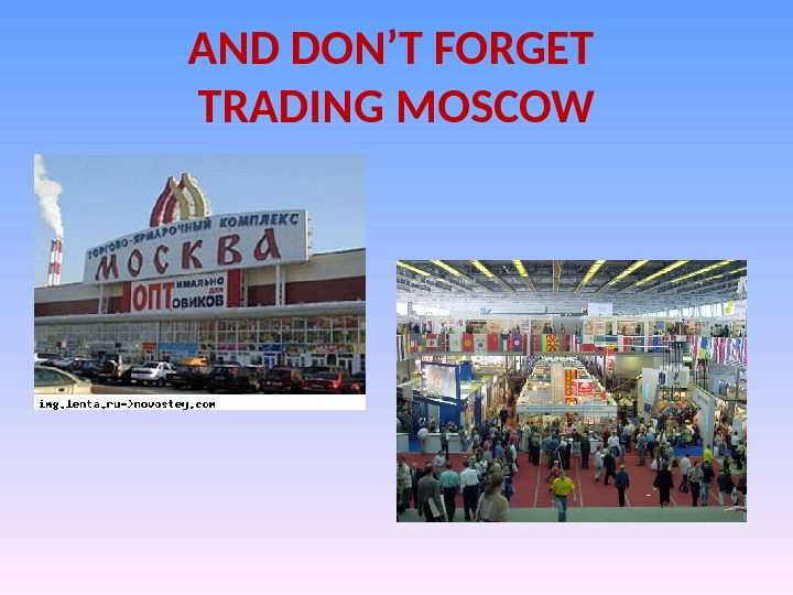AND DON'T FORGET TRADING MOSCOW