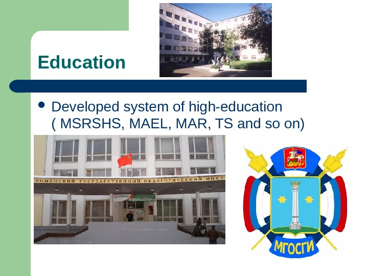 Education Developed system of high-education ( MSRSHS, MAEL, MAR, TS and so on)