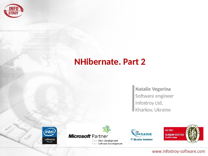 NHibernate. Part 2 Natalie Vegerina Software engineer Infostroy Ltd,  Kharkov, Ukraine