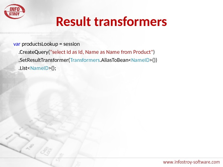 Result transformers var products. Lookup = session . Create. Query( select Id as Id, Name as