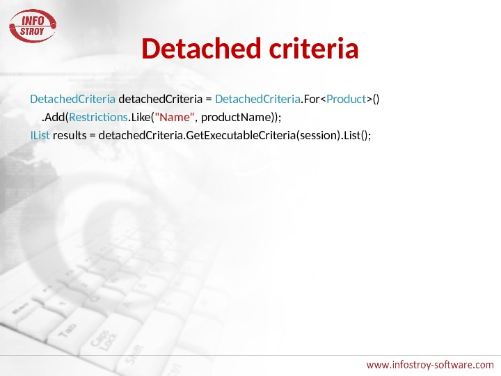 Detached criteria Detached. Criteria detached. Criteria = Detached. Criteria. For Product () . Add( Restrictions. Like(