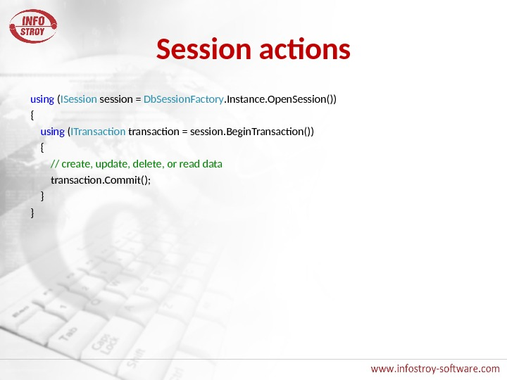 Session actions using ( ISession session = Db. Session. Factory. Instance. Open. Session()) { using (
