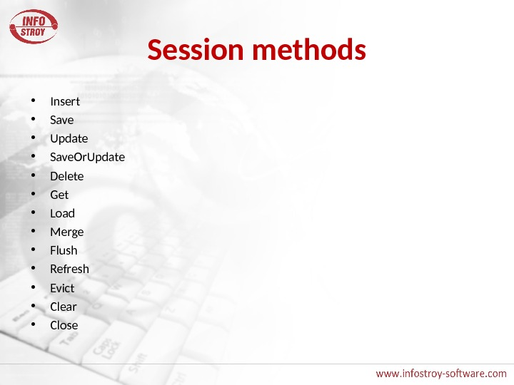 Session methods • Insert • Save • Update • Save. Or. Update • Delete • Get