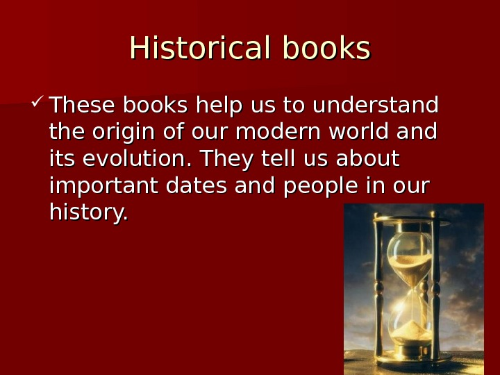 Historical books These books help us to understand the origin of our modern world and its