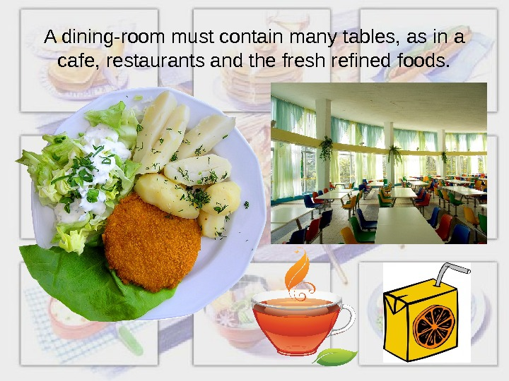 A dining-room must contain many tables, as in a cafe, restaurants and the fresh