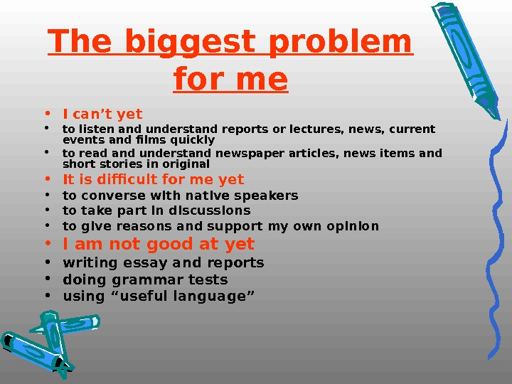 The biggest problem for me • I can't yet • to listen and understand reports or