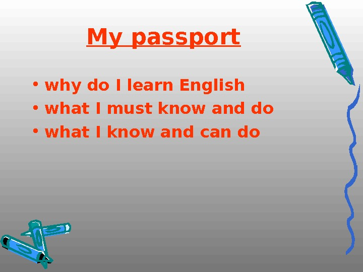My passport • why do I learn English • what I must know and do •