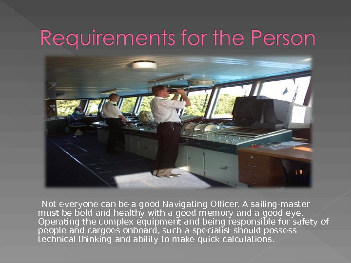 Not everyone can be a good Navigating Officer. A sailing-master must be bold and