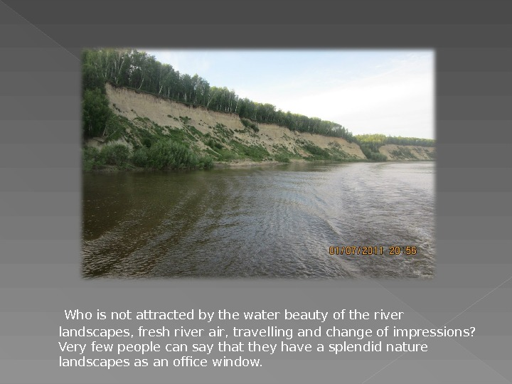 Who is not attracted by the water beauty of the river landscapes, fresh river air,