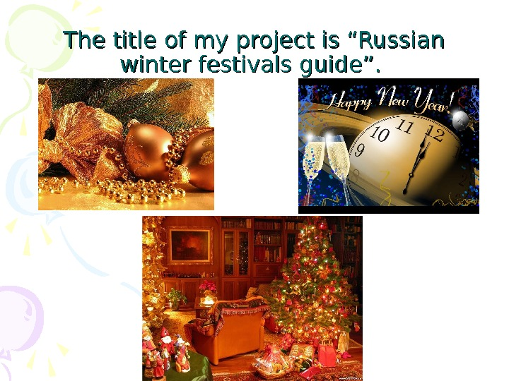 "The title of my project is ""Russian winter festivals guide""."