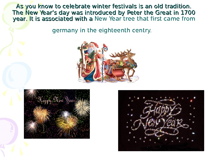 As you know to celebrate winter festivals is an old tradition.  The New