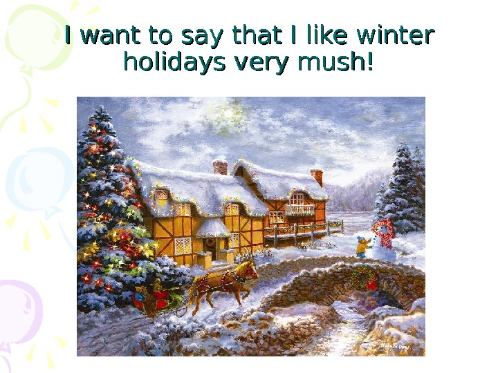 I want to say that I like winter holidays very mush!