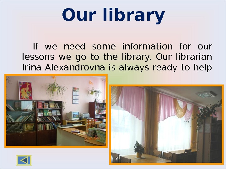 Our library  If we need some information for our lessons we go to the library.