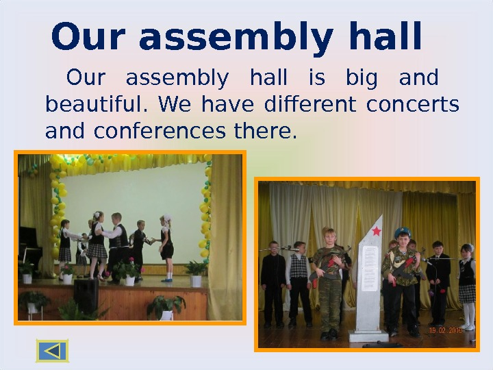 Our assembly hall is big and  beautiful.  We have different concerts and conferences there.