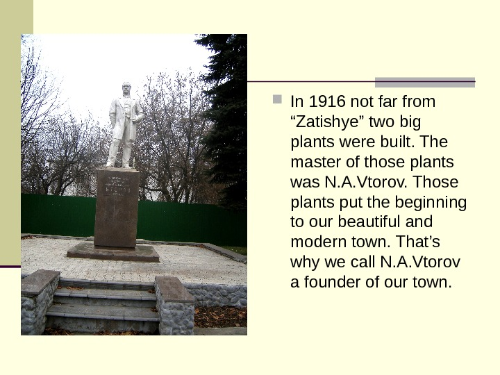 "In 1916 not far from ""Zatishye"" two big plants were built. The master of"