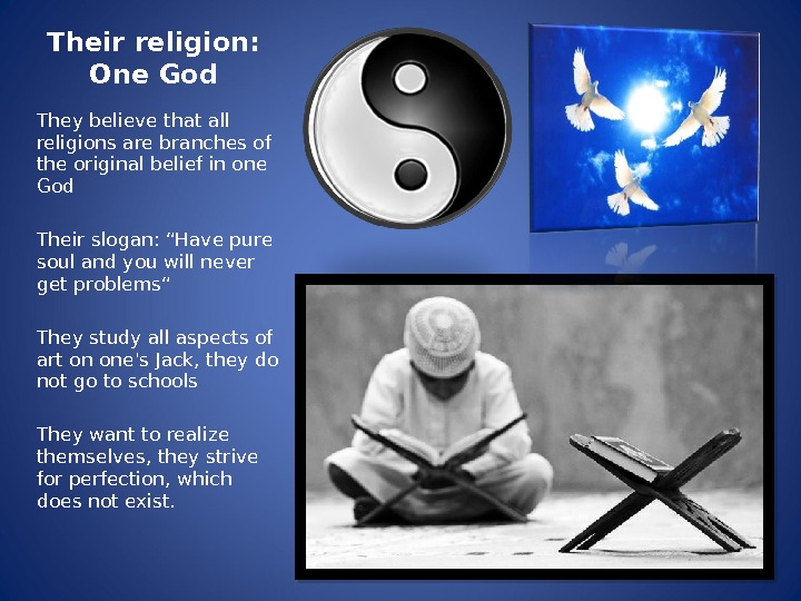 Their religion:  One God They believe that all religions are branches of the original belief