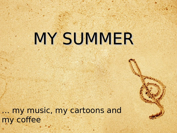 MY SUMMER … my music, my cartoons and my coffee