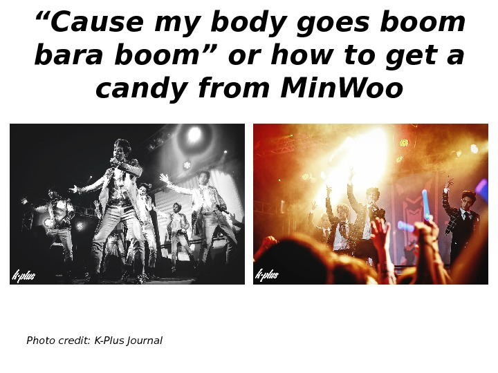 """ Cause my body goes boom bara boom"" or how to get a candy"