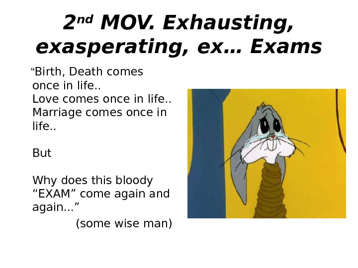 "2 nd MOV.  Exhausting ,  exasperating , ex… Exams "" Birth, Death"