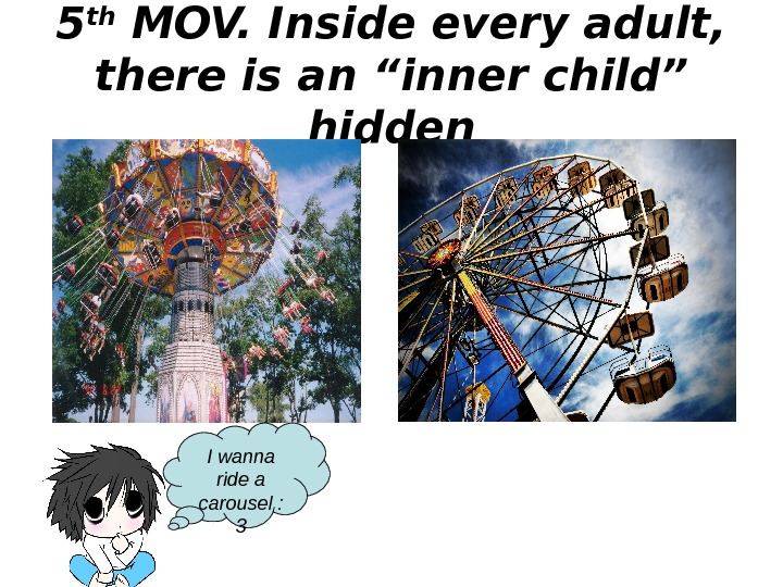 "5 th MOV. Inside every adult,  there is an ""inner child"" hidden I"