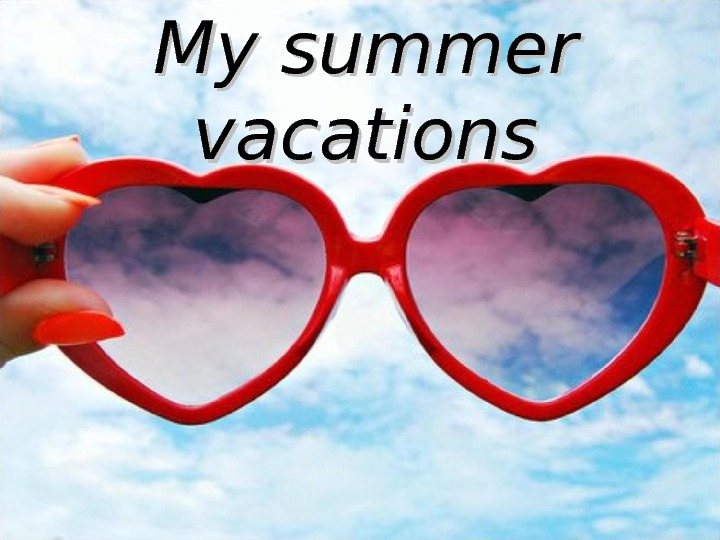 My summer vacations