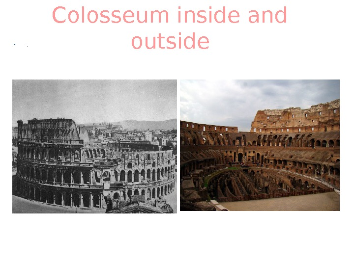 Colosseum inside and outside • .