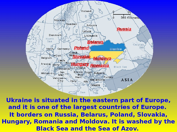 Ukraine is situated in the eastern part of Europe,  and it is one