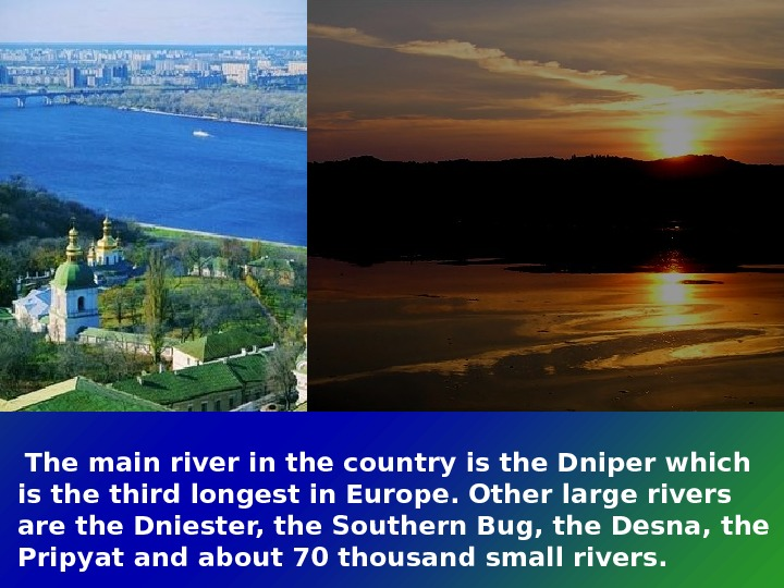 The main river in the country is the Dniper which is the third