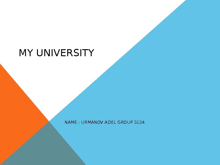 MY UNIVERSITY NAME : URMANOV ADEL GROUP 3134