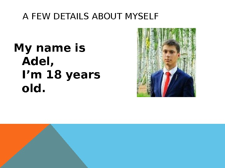 A FEW DETAILS ABOUT MYSELF My name is Adel, I'm 18 years old.