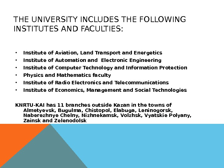 THE UNIVERSITY INCLUDES THE FOLLOWING INSTITUTES AND FACULTIES:  • Institute of Aviation, Land Transport and