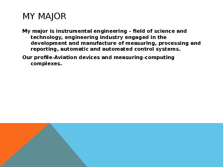 MY MAJOR My major is instrumental engineering – field of science and technology, engineering industry engaged