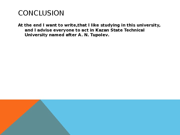 CONCLUSION At the end I want to write, that I like studying in this university,