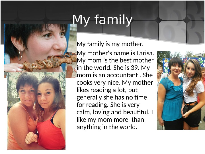 My family • My family is my mother.  • My mother's name is Larisa.