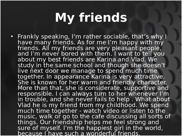 My friends • Frankly speaking, I'm rather sociable, that's why I have many friends. As for