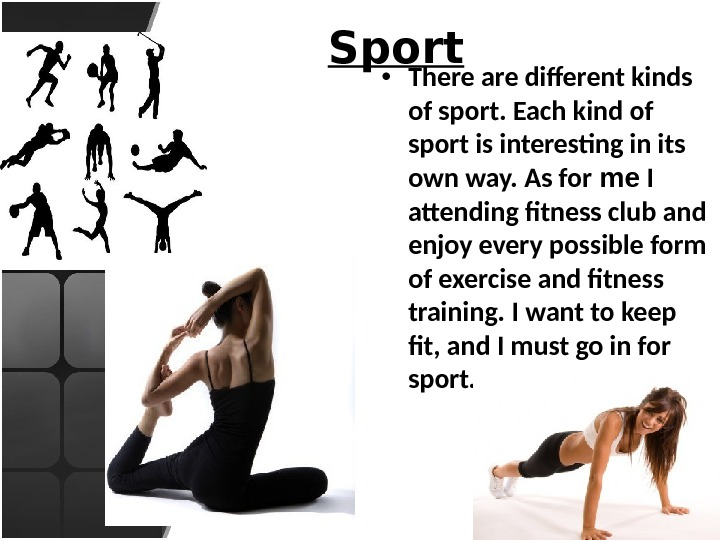 Sport • There are different kinds of sport. Each kind of sport is interesting in its